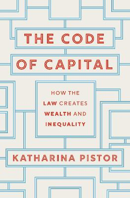 The Code of Capital: How the Law Creates Wealth and Inequality book