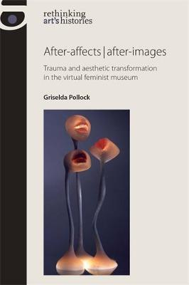 After-Affects | After-Images by Griselda Pollock