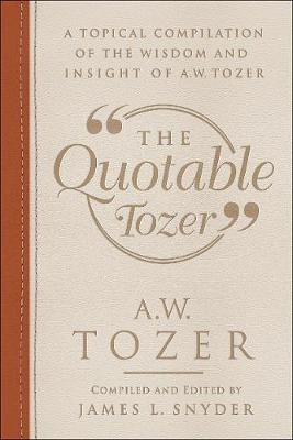 The Quotable Tozer by James L Snyder