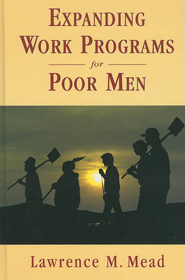 Expanding Work Programs for Poor Men by Lawrence M. Mead