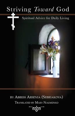 Striving Toward God by Abbess Arsenia (Sebriakova)