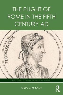Plight of Rome in the Fifth Century AD by Mark Merrony