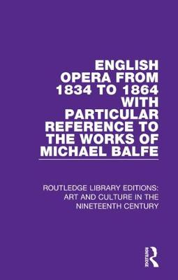 English Opera from 1834 to 1864 with Particular Reference to the Works of Michael Balfe book