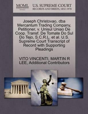 Joseph Christovao, DBA Mercantum Trading Company, Petitioner, V. Unisul Uniao de COOP. Transf. de Tomate Do Sul Do Tejo, S.C.R.L. et al. U.S. Supreme Court Transcript of Record with Supporting Pleadings by Vito Vincenti