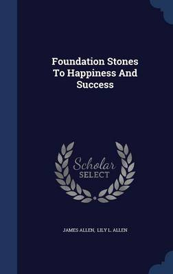 Foundation Stones to Happiness and Success by James Allen