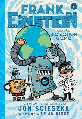 Frank Einstein and the Bio-Action Gizmo (Frank Einstein Series #5) by Jon Scieszka
