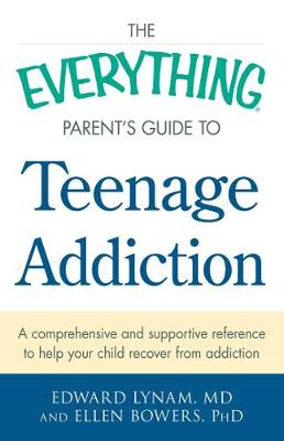 Everything Parent's Guide to Teenage Addiction book