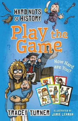 Hard Nuts of History: Play the Game by Tracey Turner