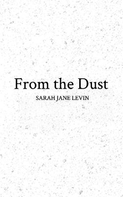 From the Dust by Sarah Jane Levin