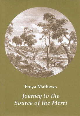 Journey to the Source of the Merri by Freya Mathews