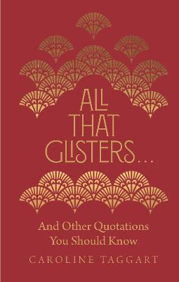 All That Glisters ...: And Other Quotations You Should Know by Caroline Taggart