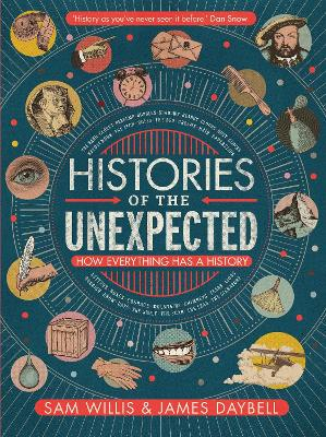 Histories of the Unexpected: How Everything Has a History by Dr Sam Willis