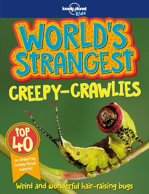 World's Strangest Creepy Crawlies by Lonely Planet