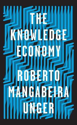 The Knowledge Economy by Roberto Mangabeira Unger