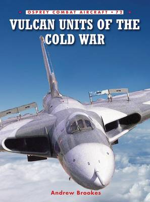 Vulcan Units of the Cold War by Andrew J. Brookes