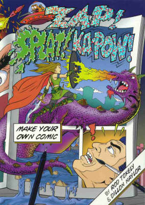 Zap! Splat! Kapow!: How to Make a Mini Comic: Create Your Own Comic Books by Rod Tokely