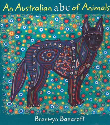 Australian ABC of Animals by Bronwyn Bancroft