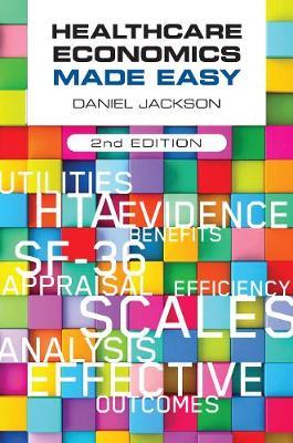 Healthcare Economics Made Easy, second edition by Daniel Jackson