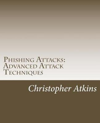 Phishing Attacks by MR Christopher Atkins