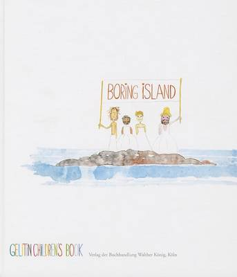 Boring Island: A Gelitin Children's Book by Gelatin