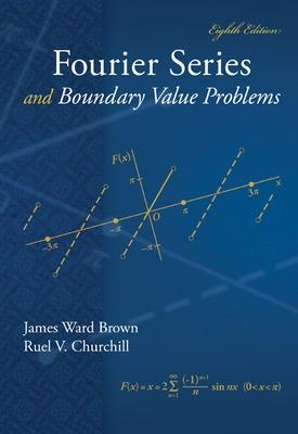 Fourier Series and Boundary Value Problems by James Ward Brown