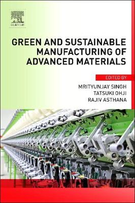 Green and Sustainable Manufacturing of Advanced Material by Rajiv Asthana