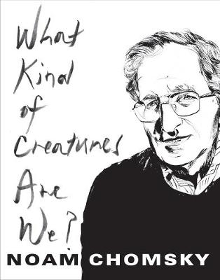 What Kind of Creatures Are We? by Noam Chomsky