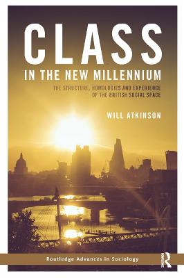 Class in the New Millennium: The Structure, Homologies and Experience of the British Social Space book