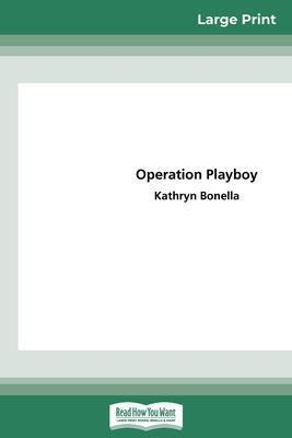 Operation Playboy (16pt Large Print Edition) by Kathryn Bonella