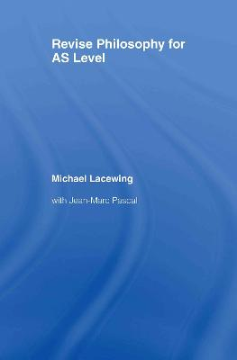 Revise Philosophy for AS Level by Michael Lacewing