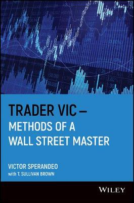 Trader Vic--Methods of a Wall Street Master by Victor Sperandeo