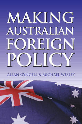 Making Australian Foreign Policy by Allan Gyngell