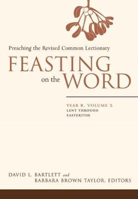 Feasting on the Word Feasting on the Word v. 2, Year B by David L. Bartlett