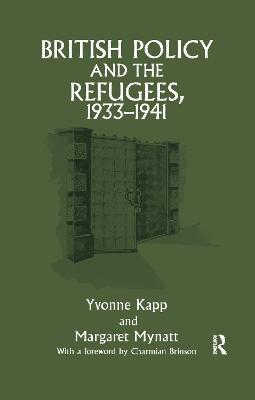 British Policy and the Refugees, 1933-1941 by Yvonne Kapp