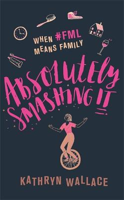 Absolutely Smashing It: When #fml means family by Kathryn Wallace