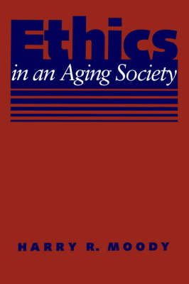 Ethics in an Aging Society by Harry R. Moody