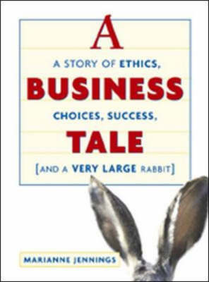 A Business Tale: A Story of Ethics, Choices, Success and a Very Large Rabbit by Marianne Jennings