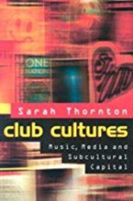 Club Cultures by Sarah Thornton