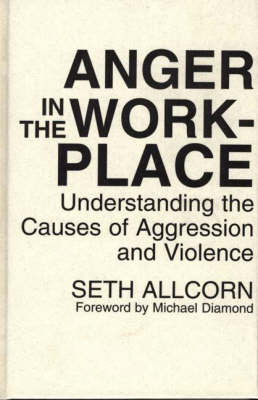 Anger in the Workplace by Seth Allcorn