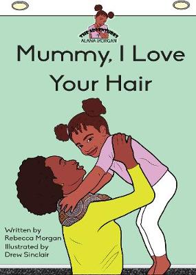 Mummy I Love Your Hair by Rebecca Morgan