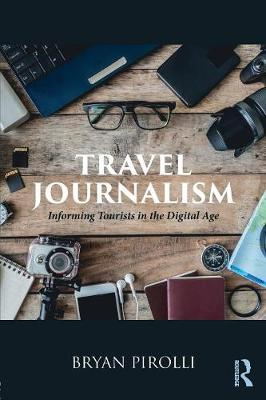 Travel Journalism: Informing Tourists in the Digital Age by Bryan Pirolli