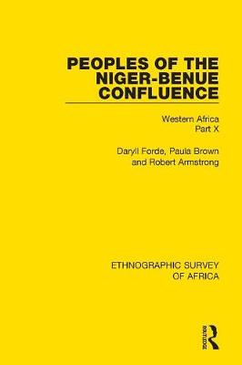 Peoples of the Niger-Benue Confluence (The Nupe. The Igbira. The Igala. The Idioma-speaking Peoples): Western Africa Part X book