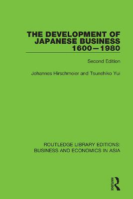 The Development of Japanese Business, 1600-1980: Second Edition by Johannes Hirschmeier
