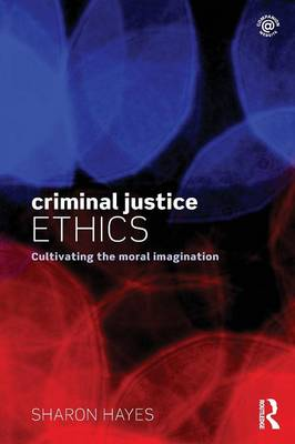 Criminal Justice Ethics by Sharon Hayes