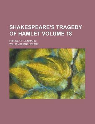 Shakespeare's Tragedy of Hamlet; Prince of Denmark Volume 18 by R And R Clark Roger De Coverly
