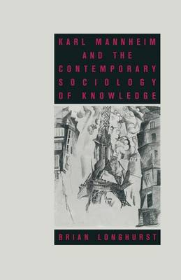 Karl Mannheim and the Contemporary Sociology of Knowledge by Brian Longhurst