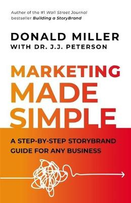 Marketing Made Simple: A Step-by-Step StoryBrand for Any Business by Donald Miller