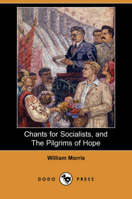 Chants for Socialists, and the Pilgrims of Hope (Dodo Press) by William Morris