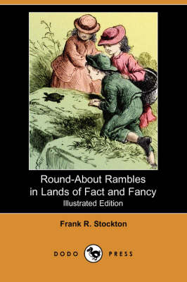 Round-About Rambles in Lands of Fact and Fancy (Illustrated Edition) (Dodo Press) by Frank R Stockton