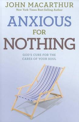 Anxious for Nothing by John F. MacArthur
